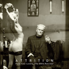 Attrition – Part Time Lovers – The 2004 Remixes